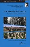 Sophie Bouffier et Claude-Isabelle Brelot - Aux marges de la ville - Paysages, sociétés, représentations.