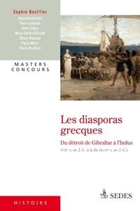 Sophie Bouffier - Les diasporas grecques du Détroit de Gibraltar à l'Indus - (VIIIe s. av. J.-C. à la fin du IIIe s. av. J.-C.).