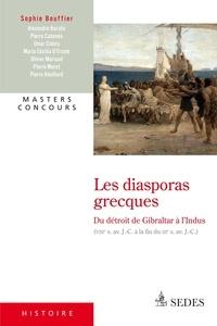 Sophie Bouffier - Les diasporas grecques - Du détroit de Gibraltar à l'Indus (VIIIe siècle avant J-C - fin du IIIe siècle avant J-C).