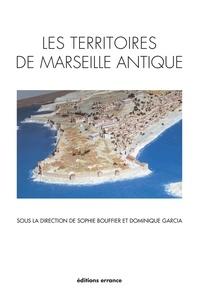 Sophie Bouffier et Dominique Garcia - Les territoires de Marseille antique.