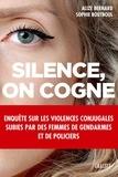 Sophie Boutboul et Alizé Bernard - Silence, on cogne - Enquête sur les violences conjugales subies par des femmes de gendarmes et de policiers..
