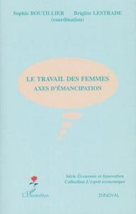 Sophie Boutillier et Brigitte Lestrade - Le travail des femmes - Axes d'émancipation.