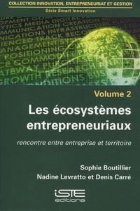 Sophie Boutillier et Nadine Levratto - Les écosystèmes entrepreneuriaux - Rencontre entre entreprise et territoire.