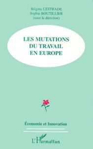 Sophie Boutillier et  Collectif - Les mutations du travail en Europe - [actes du colloque, Dunkerque, Boulogne-sur-Mer, 18-19 mars 1999.