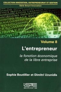 Sophie Boutillier et Dimitri Uzunidis - Smart Innovation - Volume 8, L'entrepreneur - La fonction économique de la libre entreprise.