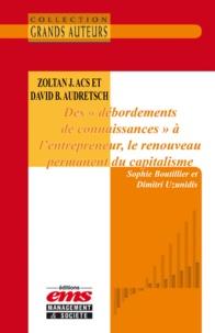 Sophie Boutillier et Dimitri Uzunidis - Zoltan J. Acs et David B. Audretsch, Des « débordements de connaissances » à l'entrepreneur, le renouveau permanent du capitalisme.