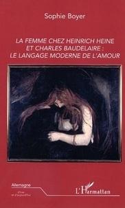 Sophie Boyer - La femme chez Heinrich Heine et Charles Baudelaire : le langage moderne de l'amour.
