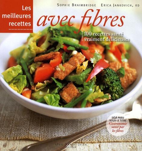 Sophie Braimbridge et Erica Jankovich - Les meilleures recettes avec fibres.