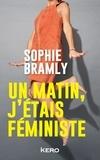 Sophie Bramly - Un matin, j'étais féministe.