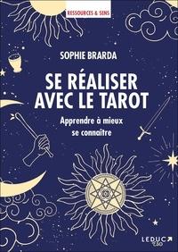Sophie Brarda - Se réaliser avec le tarot - Apprendre à mieux se connaître.
