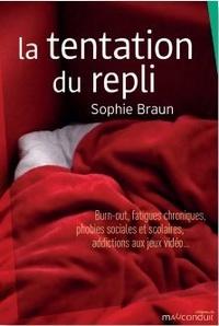Sophie Braun - La tentation du repli - Burn-out, fatigues chroniques, phobies sociales et scolaires, addictions aux jeux vidéo….