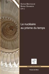 Sophie Bretesché et Bernd Grambow - Le nucléaire au prisme du temps.