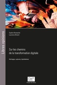 Sophie Bretesché et Laurence Briand - Sur les chemins de la transformation digitale - Héritages, ruptures, hybridations.