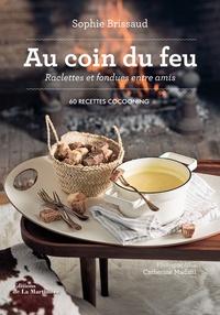 Sophie Brissaud - Au coin du feu, raclettes et fondues entre amis - 60 recettes cocooning.