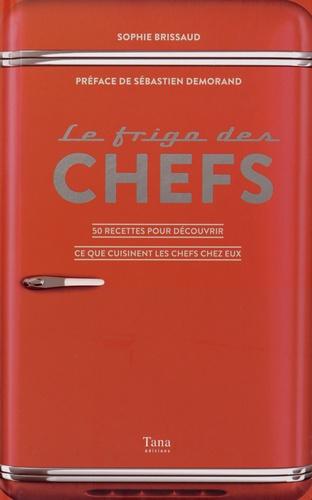 Sophie Brissaud - Le frigo des chefs - 50 recettes pour découvrir ce que cuisinent les chefs chez eux.