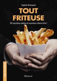 Sophie Brissaud - Tout friteuse - 30 recettes salées et sucrées à faire frire !.