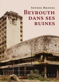 Sophie Brones - Beyrouth dans ses ruines.