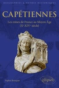 Sophie Brouquet - Capétiennes - Les reines de France au Moyen Age (Xe-XIVe siècle).