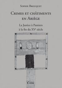 Sophie Brouquet - Crimes et châtiments en Ariège : La justice à Pamiers à la fin du XVe siècle.