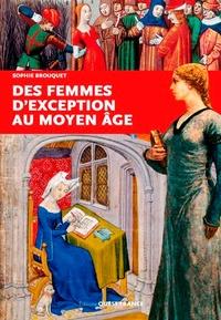 Sophie Brouquet - Des femmes d'exception au Moyen Age.