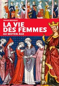 Sophie Brouquet - La vie des femmes au Moyen Age.