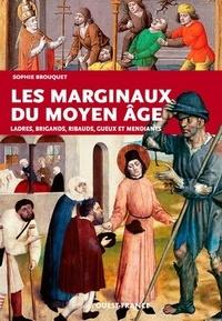 Sophie Brouquet - Les marginaux du Moyen Age - Ladres, brigands, ribauds, gueux et mendiants au Moyen Age.