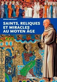 Sophie Brouquet - Saints, reliques et miracles au Moyen Age.