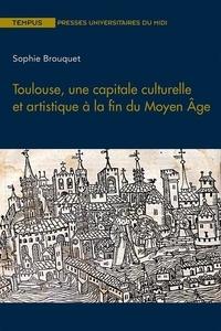 Sophie Brouquet - Toulouse, une capitale culturelle et artistique à la fin du Moyen Age.