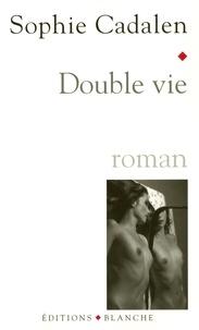 Sophie Cadalen - Double vie.