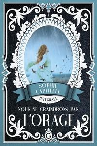 Sophie Capitelle et London Montgomery - Nous ne craindrons pas l'Orage - L'intégrale.