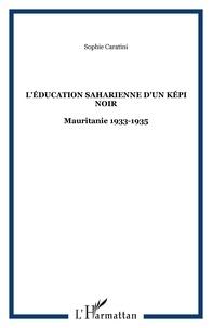 Sophie Caratini - L'éducation saharienne d'un képi noir - Mauritanie, 1933-1935.