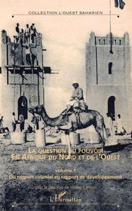 Sophie Caratini - La question du pouvoir en Afrique du Nord et de l'Ouest - Volume 1, Du rapport colonial au rapport de développement.