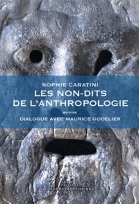 Sophie Caratini et Maurice Godelier - Les non-dits de l'anthropologie - Suivi de Dialogue avec Maurice Godelier.