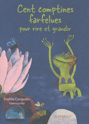 Sophie Carquain et Vanessa Hié - Cent comptines farfelues pour rire et grandir.