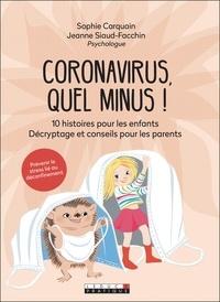 Sophie Carquain et Jeanne Siaud-Facchin - Coronavirus, quel minus !.