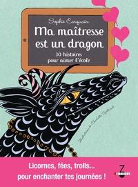 Sophie Carquain et Charlotte Sjöstrand - Ma maîtresse est un dragon - 30 histoires pour aimer l'école.