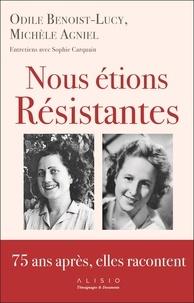 Sophie Carquain et Odile Benoist-Lucy - Nous étions Résistantes.