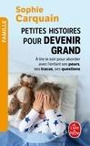 Sophie Carquain - Petites histoires pour devenir grand - A lire le soir, aborder avec l'enfant ses peurs, ses tracas, ses questions.