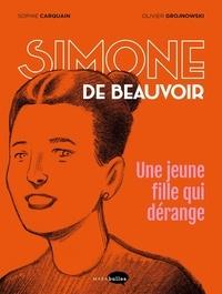 Sophie Carquain et Olivier Grojnowski - Simone de Beauvoir - Une jeune fille qui dérange.