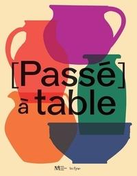 Sophie Casadebaig - [Passé  à table - Fragments d'une histoire dijonnaise.