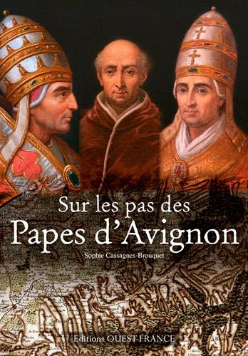 Sophie Cassagne-Brouquet - Sur les pas des Papes d'Avignon.