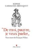 Sophie Cassagnes-Brouquet - De moi, pauvre, je veux parler - Vie et mort de François Villon.