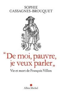 """Sophie Cassagnes-Brouquet - """"De moi pauvre je veux parler"""" - Vie et mort de François Villon."""