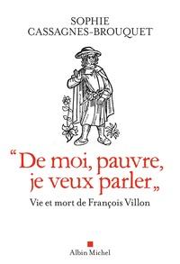 """Sophie Cassagnes-Brouquet - """"De moi, pauvre, je veux parler"""" - Vie et mort de François Villon."""