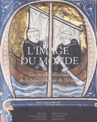 Sophie Cassagnes-Brouquet - L'image du monde - Un trésor enluminé de la bibliothèque de Rennes.
