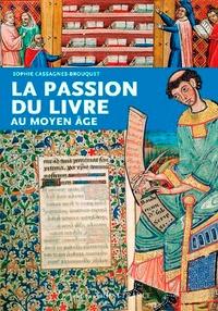 Sophie Cassagnes-Brouquet - La passion du livre au Moyen Age.