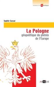 Sophie Cassar - La Pologne - Phénix de l'Europe.