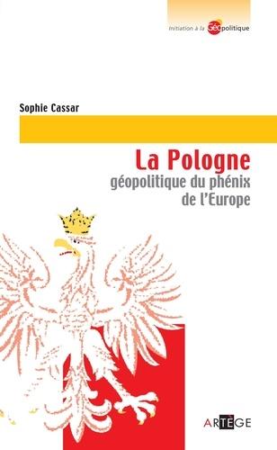 La Pologne. Phénix de l'Europe