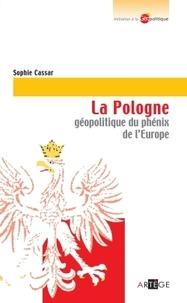 Sophie Cassar - La Pologne - Géopolitique du phénix de l'Europe.