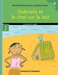 Sophie Casson et Marie-Danielle Croteau - Gabriela  : Gabriela et le chat sur le toit.